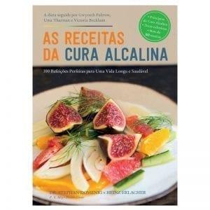 As Receitas da Cura Alcalina: 100 Refeições Perfeitas para Uma Vida Longa e Saudável